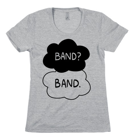 Band? Band. Womens T-Shirt