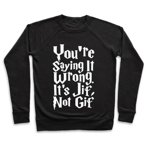 It's Jif Not Gif Pullover