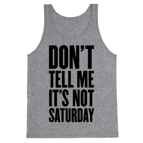 Don't Tell Me It's Not Saturday Tank Top