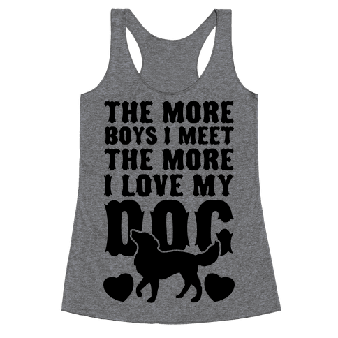The More Boys I Meet The More I Love My Dog Racerback Tank Top