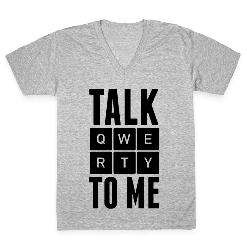 Talk QWERTY To Me V-Neck Tee Shirt