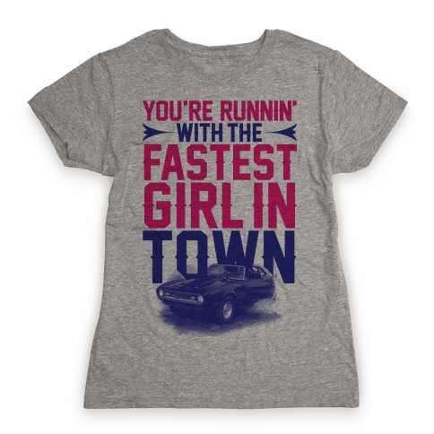Fastest Girl In Town Womens T-Shirt