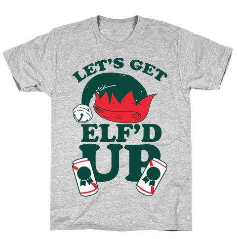 Let's Get Elf'd Up T-Shirt