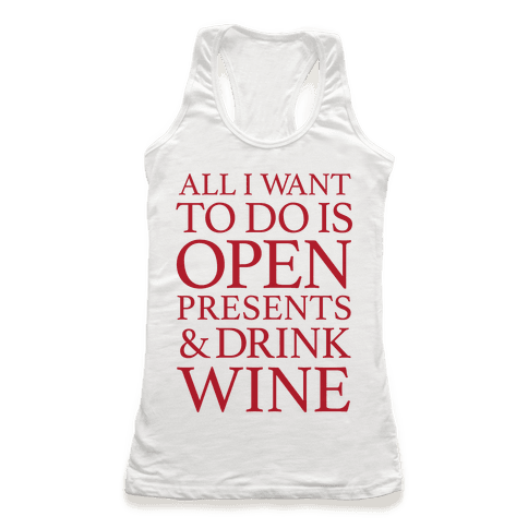 All I Want To Do Is Open Presents & Drink Wine Racerback Tank Top