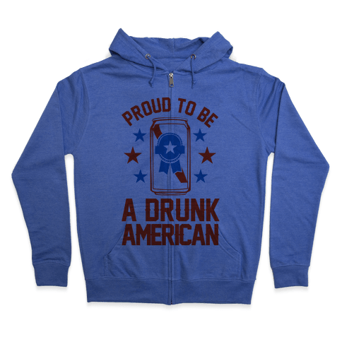 Proud To Be A Drunk American Zip Hoodie