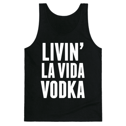 Livin' La Vida Vodka (White Ink) Tank Top