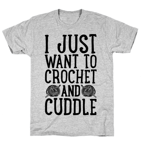 I Just Want To Crochet And Cuddle Mens T-Shirt