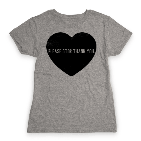 Please Stop. Thank you. Womens T-Shirt