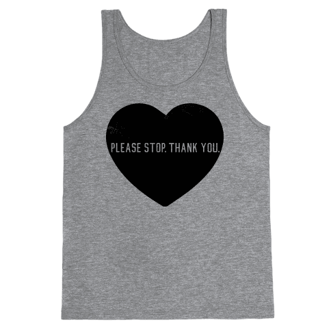 Please Stop. Thank you. Tank Top