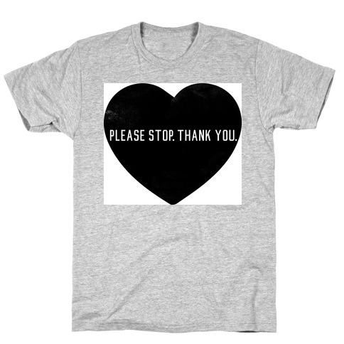 Please Stop. Thank you. T-Shirt