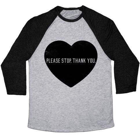 Please Stop. Thank you. Baseball Tee