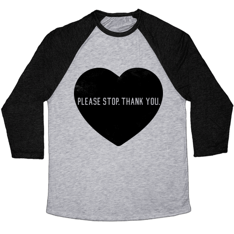Please Stop. Thank you. Baseball Tee