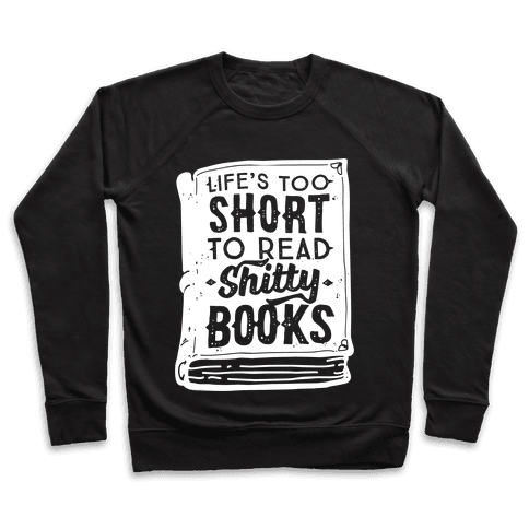 Life's Too Short To Read Shitty Books Pullover