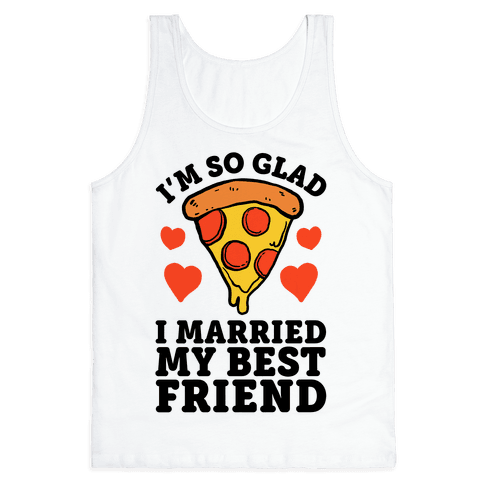 So Glad I Married My Best Friend Tank Top