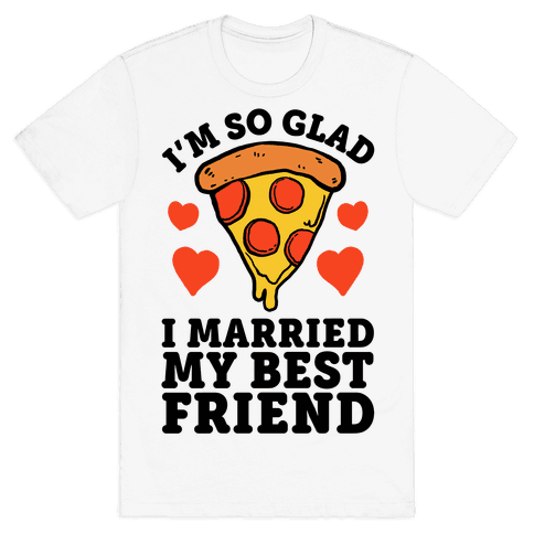 So Glad I Married My Best Friend Mens T-Shirt