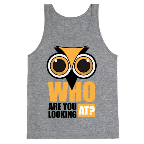 Who are you looking at? Tank Top