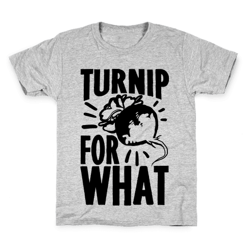 Turnip For What Kids T-Shirt