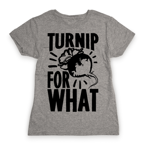 Turnip For What Womens T-Shirt