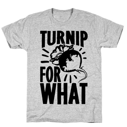 Turnip For What Mens T-Shirt