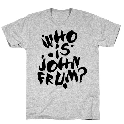 Who Is John Frum (Variant) T-Shirt
