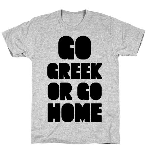 Go Greek Or Go Home T-Shirt
