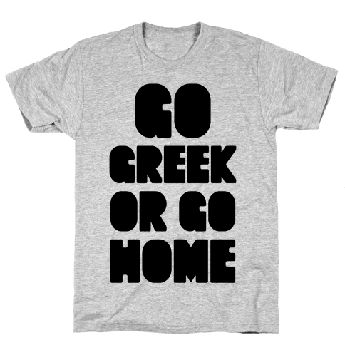 Go Greek Or Go Home Mens T-Shirt