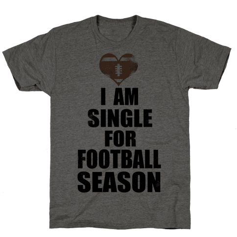 Single for Football Season Mens T-Shirt
