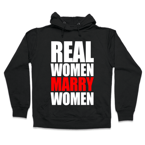 Real Women Marry Women Hooded Sweatshirt
