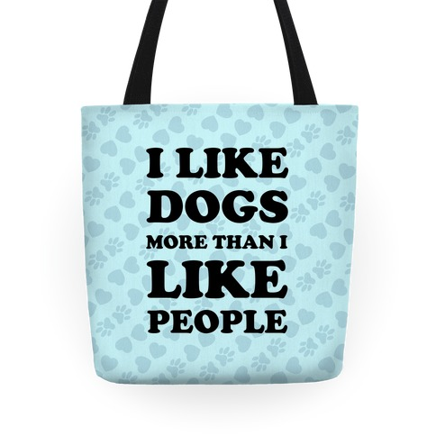 I Like Dogs More Than I Like People Tote
