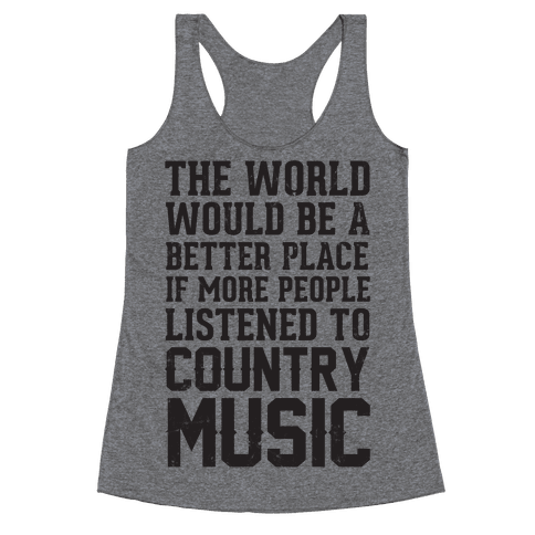 The World Would Be A Better PLace If More People Listened To Country Music Racerback Tank Top
