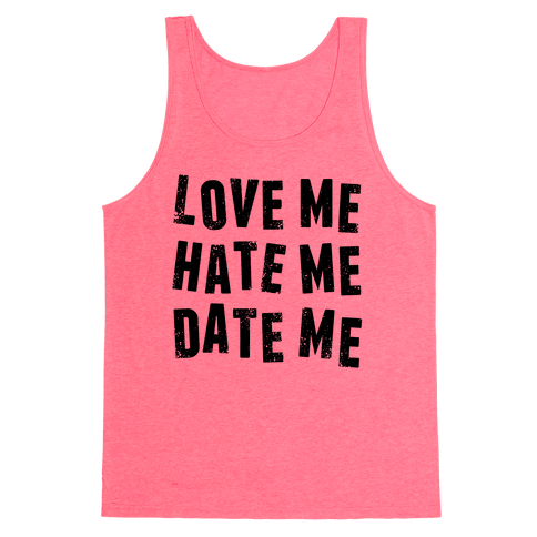 Love Me Hate Me Date Me Tank Top