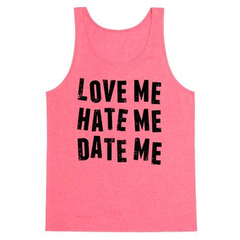 Love Me Hate Me Date Me Tank Top