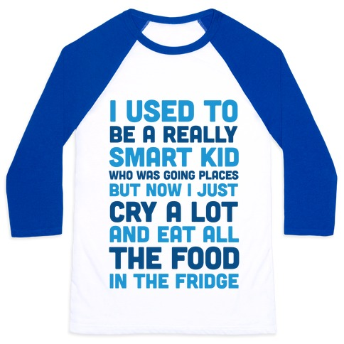 I Used To Be A Smart Kid Who Was Going Places Baseball Tee