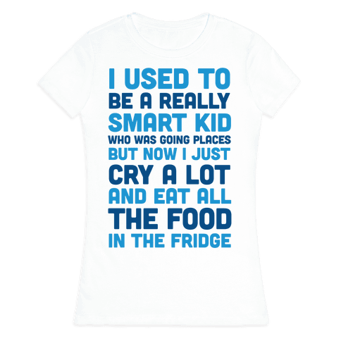 I Used To Be A Smart Kid Who Was Going Places Womens T-Shirt