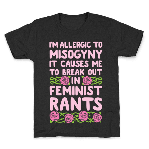 Misogyny Causes Me To Break Out In Feminist Rants Kids T-Shirt