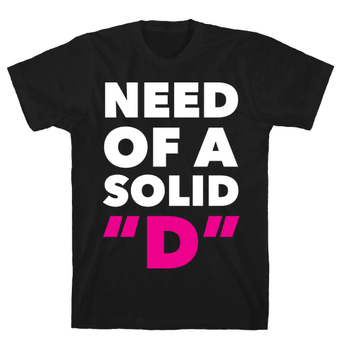 "Need Of a Solid ""D"" Mens T-Shirt"