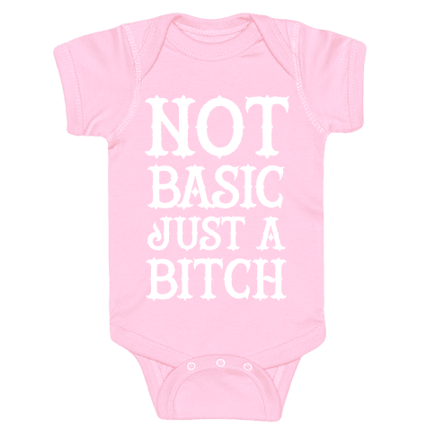 Not Basic Just A Bitch Baby Onesy