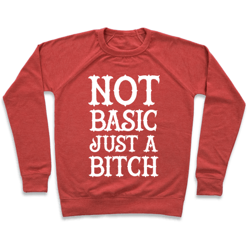 Not Basic Just A Bitch Pullover