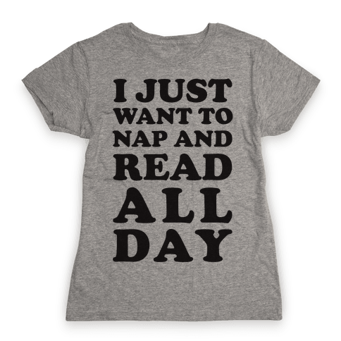 I Just Want To Nap And Read All Day Womens T-Shirt