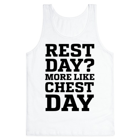 Rest Day? More Like Chest Day Tank Top