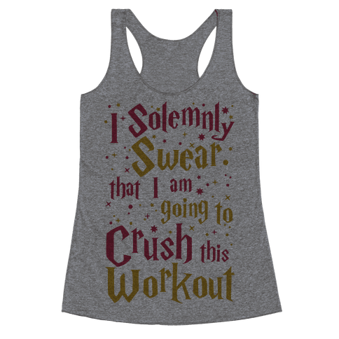 I Solemnly Swear That I Am Going To Crush This Workout Racerback Tank Top
