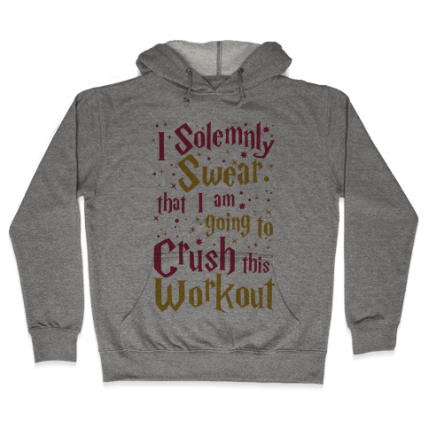 I Solemnly Swear That I Am Going To Crush This Workout Hooded Sweatshirt