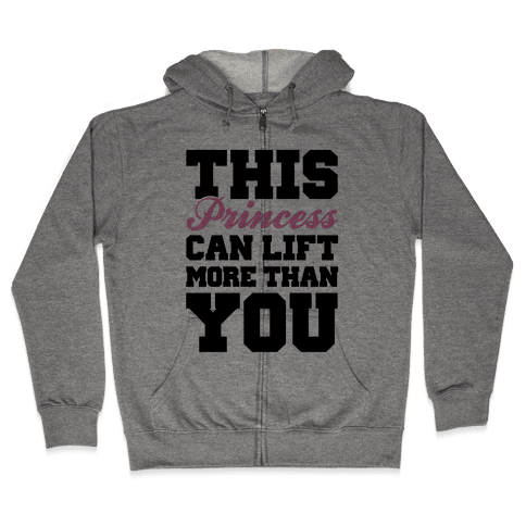 This Princess Can Lift More Than You Zip Hoodie