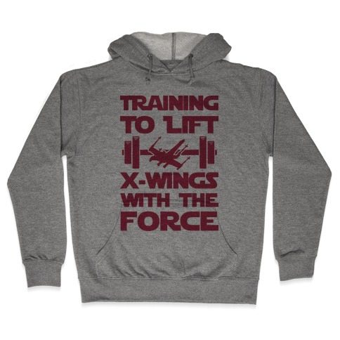 Training To Lift X-Wings With The Force Hooded Sweatshirt