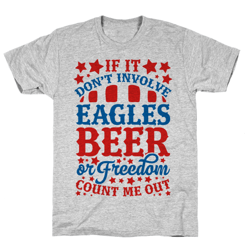 If It Don't Involve Eagles Beer or Freedom, Count Me Out Mens T-Shirt