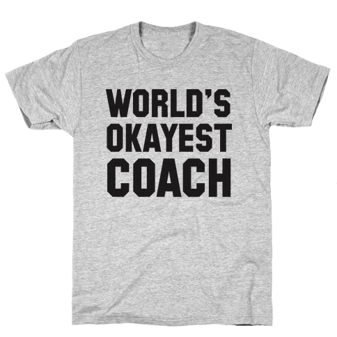 World's Okayest Coach Mens T-Shirt