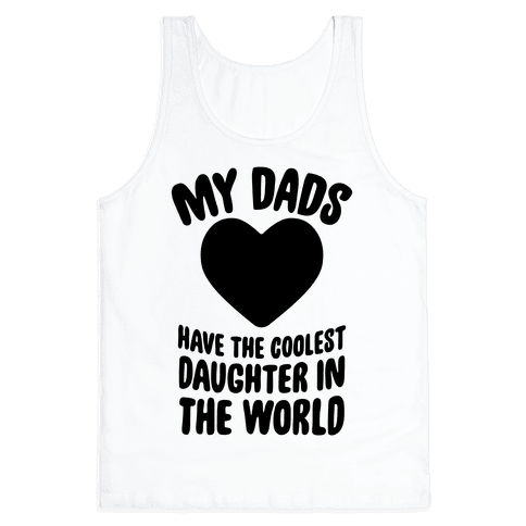 My Dads Have The Coolest Daughter In The World Tank Top