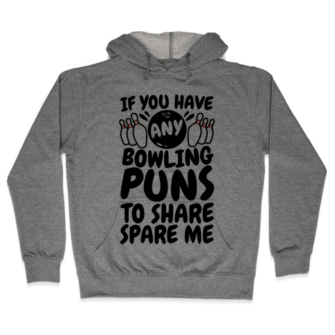 Spare Me The Bowling Puns Hooded Sweatshirt