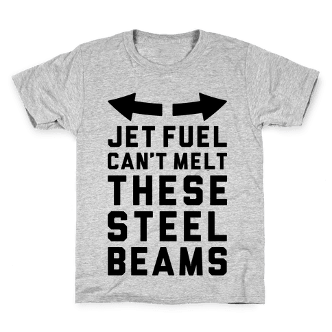 Jet Fuel Can't Melt These Steel Beams Kids T-Shirt