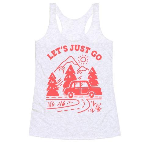 Let's Just Go Racerback Tank Top